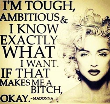 im-tough-ambitious-and-i-know-exactly-what-i-want-if-that-makes-me-a-bitch-okay-madonna-sarcasm-quote